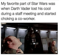 Darth Vader, Memes, and Sith: My favorite part of Star Wars was  when Darth Vader lost his cool  during a staff meeting and started  choking a co-worker. Even Sith Lords Hate Annoying Coworkers via /r/memes http://bit.ly/2EUR8Zv