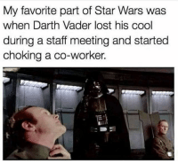 icebreaker-memesdaily:  Even With Lords hate annoying co-workers. 😂Follow @icebreaker_memes for more funny content👥Tag your squad 💜Double tap! . . . . . .                        posted on Instagram - http://bit.ly/2SzxHs8: My favorite part of Star Wars was  when Darth Vader lost his cool  during a staff meeting and started  choking a co-worker. icebreaker-memesdaily:  Even With Lords hate annoying co-workers. 😂Follow @icebreaker_memes for more funny content👥Tag your squad 💜Double tap! . . . . . .                        posted on Instagram - http://bit.ly/2SzxHs8