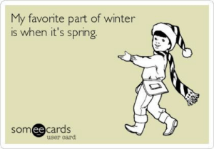 Darned right.: My favorite part of winter  is when it's spring  somee cards  ее  user card Darned right.