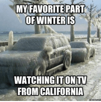 California: MY FAVORITE PART  OF WINTER S  TV  WATCHINGITON  FROM CALIFORNIA  memes.com