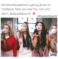💯: My favorite pastime is going ghost on  fuckboys. Now you see me, now you  don't, abracadabra mf.  IG @Quotes FromTheHeart100 💯