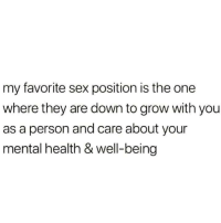 Sex, Happy, and Sex Position: my favorite sex position is the one  where they are down to grow with you  as a person and care about your  mental health & well-being Happy Valentines y'all