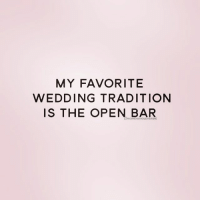Tag someone who would agree! ( @womenwholovewine ): MY FAVORITE  WEDDING TRADITION  IS THE OPEN BAR Tag someone who would agree! ( @womenwholovewine )