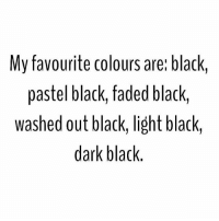 Memes, Faded, and Black: My favourite colours are black,  pastel black, faded black,  washed out black, light black,  dark black All black everything goodgirlwithbadthoughts 💅🏻