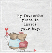 Hug me now...: My favourite  place is  inside  your hug.  LikeLoveQuotes.com Hug me now...