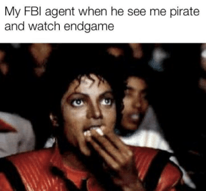 Fbi, Popcorn, and Watch: My FBI agent when he see me pirate  and watch endgame Yum yum popcorn