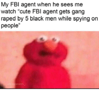 "Cute, Fbi, and Instagram: My FBI agent when he sees me  watch ""cute FBl agent gets gang  raped by 5 black men while spying on  people""  ression- melonmemes:Follow us on instagram for the best content!: https://www.instagram.com/realmelonmemes"