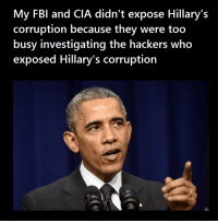My FBI and CIA didn't expose Hillary's  corruption because they were too  busy investigating the hackers who  exposed Hillary's corruption