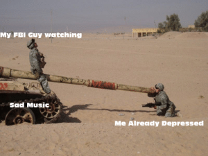 US Military Memes! Shall I invest? Template in comments: My FBI Guy watching  Sad Music  Me Already Depressed US Military Memes! Shall I invest? Template in comments