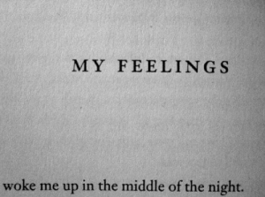 Middle Of The Night: MY FEELING S  woke me up in the middle of the night.
