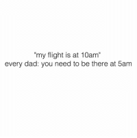 "Dad, Fathers Day, and Flight: ""my flight is at 10am""  every dad: you need to be there at 5am Happy Father's Day 💕💕"
