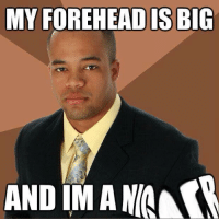 Memes, 🤖, and Big: MY FOREHEAD IS BIG