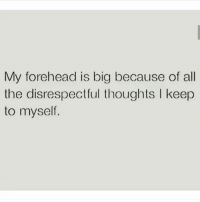 Memes, All The, and 🤖: My forehead is big because of all  the disrespectfl thoughts I keep  to myself. Also why you won't catch me without a side bang 😭😭😭😂😂😂🤷 shepost♻♻ via @catchycaptions