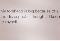 Memes, 🤖, and Big: My forehead is big because of all  the disrespectful thoughts l keep  to myself. facts bigforeheadproblems