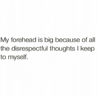 Memes, All The, and 🤖: My forehead is big because of all  the disrespectful thoughts l keep  to myself. 💯💯💯💯 sorrynotsorry