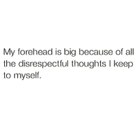 Girl Memes, All The, and Big: My forehead is big because of all  the disrespectful thoughts l keep  to myself. My bangs hide my disrespectful thoughts 💭😆 rp & follow @stupidresumes 🤣 @stupidresumes