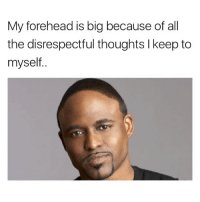 The Dab, Dank, and Dating: My forehead is big because of all  the disrespectful thoughts l keep to  myself. @stupidresumes has the biggest forehead of them all and only expresses himself through memes @stupidresumes @stupidresumes @stupidresumes - - *follow* - - follow4follow funny funnyAF tinder bumble fuckboy ex dating relateable wcw meme memes comedy likes pettyaf nochill itslit dank dabs dankmemes triggered followme drunk f4f WayneBrady