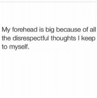 Chill, Funny, and Lmao: My forehead is big because of all  the disrespectful thoughts l keep  to myself. 😂😂 no mf chill lmao