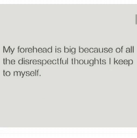Memes, All The, and 🤖: My forehead is big because of all  the disrespectful thoughts I keep  to myself. 🤷🏾♂️