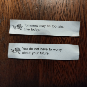 My fortune cookies tonight were a little dark: My fortune cookies tonight were a little dark