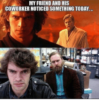This is my favorite meme so I'm reposting it! starwarsfacts: MY FRIEND AND HIS  COWORKER NOTICED SOMETHING TODAY. This is my favorite meme so I'm reposting it! starwarsfacts