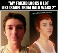 """I couldn't stop laughing when the connection hit me. The resemblance is uncanny. . . . Halo HaloWars HaloWars2 343 Bungie Microsoft AI Isabel TheResemblenceIsUncanny SciFi TheElderScrolls ElderScrolls Fallout Fallout4 VideoGame VideoGames Gamestagram Gamer Gaming GamerLife GamingLife GamerForLife Gamer4Life: """"MY FRIEND LOOKS A LOT  LIKE ISABEL FROM HALO WARS 2""""  @The Martian Lawman I couldn't stop laughing when the connection hit me. The resemblance is uncanny. . . . Halo HaloWars HaloWars2 343 Bungie Microsoft AI Isabel TheResemblenceIsUncanny SciFi TheElderScrolls ElderScrolls Fallout Fallout4 VideoGame VideoGames Gamestagram Gamer Gaming GamerLife GamingLife GamerForLife Gamer4Life"""