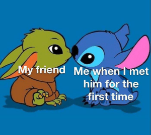 Wholesome friends: My friend  Me when I met  him for the  first time Wholesome friends