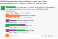 Best Copypasta: My friend pastes stupid copy-pasta to anti-vaxxer page/ post  His buddy sees the post. Simplest cringe is the often the best  Don't let this distract you from the fact that if you or a loved one  was diagnosed with Mesothelioma you may be entitled to financial  compensation  Like Reply 8- 10 July at 08:04  I like this post. Have you?  Like Reply 1-10 July at 08:31  Like Reply 10 July at 10:13  Like Reply 10 July at 10:18  Like Reply 10 July at 10:19  Mesothelioma killed my dad...  Sorry marn  all good mate  Write a reply.
