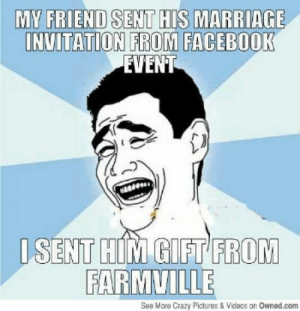 Most Hilarious Indian Wedding Memes that Went Viral: MY FRIEND SENT HIS MARRIAGE  INVITATION FROM FACEBOOK  le  I SENT HIM GIFT FRODM  FARMUILL  See More Crazy Pictures&Videas on Owned.com Most Hilarious Indian Wedding Memes that Went Viral