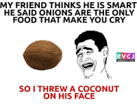 Food, Memes, and 🤖: MY FRIEND THINKS HE IS SMART  HE SAID ONIONS ARE THE ONLY  FOOD THAT MAKE YOU CRY  RVCJ  WWW. RVCJ.COM  SO I THREW A COCONUT  ON HIS FACE Badi badi baatien vada pav khaate!