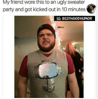This Dude Trippin. 😂✋ @hoodmafia: My friend Wore this to an ugly Sweater  party and got kicked out in 10 minutes  IG: BEST HOODHUMOR This Dude Trippin. 😂✋ @hoodmafia