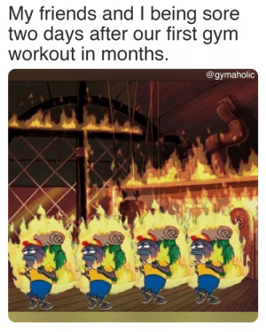 My friends and I being sore two days after our first gym workout in months.  Gymaholic App: https://www.gymaholic.co/  #fitness #motivation #meme #workout #gymaholic: My friends and I being sore two days after our first gym workout in months.  Gymaholic App: https://www.gymaholic.co/  #fitness #motivation #meme #workout #gymaholic