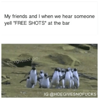 "Friends, Free, and Happy: My friends and I when we hear someone  yell ""FREE SHOTS"" at the bar  @hoegivesnofucks  IG @HOEGIVESNOFUCKS Talk about some happy feet"
