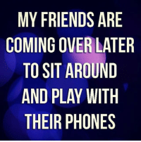 Memes, 🤖, and Eos: MY FRIENDS ARE  COMING OVER LATER  TO SIT AROUND  AND PLAY WITH  THEIR PHONES  EE  R  TDHS  AANIE  UI  IN  SRO  DERYH  NVAAP  EO  RGI PI R  FN  SDE  YIONH  TAT 🙄 rp @thespeckyblonde Follow @thespeckyblonde @thespeckyblonde @thespeckyblonde @thespeckyblonde