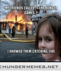 """Fire, Friends, and The Hunger Games: MY FRIENDS CALLED IT THE HUNGER  GAMES 2  ISHOWED THEM CATCHING FIRE  HUNGER MEMES.NET <p>I can&rsquo;t even <a href=""""http://ift.tt/1kanOrO"""">http://ift.tt/1kanOrO</a></p>"""