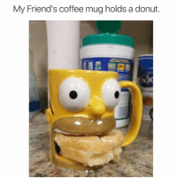 Friends, Memes, and Coffee: My Friend's coffee mug holds a donut.