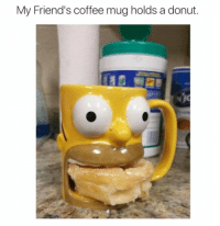 Friends, Future, and Memes: My Friend's coffee mug holds a donut. Welcome to the future