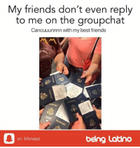 Friends, Latinos, and Lol: My friends don't even reply  to me on the groupchat  Cancuuunnnn with my best friends  sc: blsnapz  being Latino Is this true? lol Tag your friends below! 👇🏽👇🏽 whatsapp travel traveling igtravels funnymemes meme latinos funnymemes beinglatino