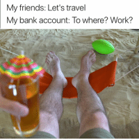 Friends, Work, and Bank: My friends: Let's travel  My bank account: To where? Work? Close enough 😂😂  Get yours here 👉 https://www.seemore.store/deskhammock?ref=2