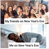 new years eve: My friends on New Year's Eve  Me on New Year's Eve