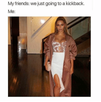 Memes, 🤖, and Slayed: My friends: we just going to a kickback  Me just gotta slay 🔪.... ♍️ ish