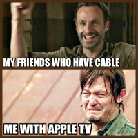 Friends, Meme, and Memes: MY FRIENDS WHO HAVE CABLE  ME WITH APPLETV Walking Dead meme for the cable cutters...