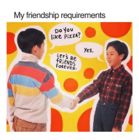 😂: My friendship requirements  Do You  like PizzA?  Yes.  Lers Be  fRieNDS  toReveR 😂
