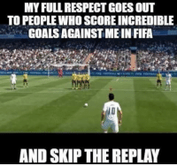 Immense respect :D  Credits: The Madridistas Hub: MY FULL RESPECT GOES OUT  TO PEOPLE WHO SCORE INCREDIBLE  GOALS AGAINSTME IN FIFA  AND SKIP THEREPLAY Immense respect :D  Credits: The Madridistas Hub