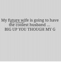 💯💯💯💯💯 TruthTuesday TruthOnly MadNMadder ItsGonnaBeArrd: My future wife is going to have  the coolest husband  BIG UP YOU THOUGH MY G 💯💯💯💯💯 TruthTuesday TruthOnly MadNMadder ItsGonnaBeArrd