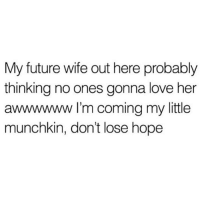 WhereSheAtTho 👀🤗: My future wife out here probably  thinking no ones gonna love her  awwwwww I'm coming my little  munchkin, don't lose hope WhereSheAtTho 👀🤗