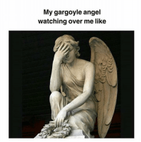 Memes, Angel, and Guardian: My gargoyle angel  watching over me like My guardian angel i mean