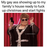 Ass, Christmas, and Fuck: My gay ass showing up to my  family's house ready to fuck  up christmas and start fight:s  G: QUEENSFORTHEPEOPLE Here we go, henny (@queensforthepeople)