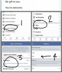 How to turn off game requests on Facebook:: My gift to you  You're welcome.  Notifications  Privacy shortcuts  Text Messaging  Report a Problem  8 Code Generator  Apps  Account Settings  Terms & Policies  Payments  KO Logout  Support Inbox  Newry Feed Requests Messenger Natications Mere  News feed  Apps and Websites  Platform  On Facebook, your name, profile picture, cover photo, gendor  Game Requests  networks username, and user id are always publicly available to  Do you want to get notifications tor games and app invites?  both people and apps. Learn why, Apps also have access to your  friends list and any information you choose to make public.  Yes  Logged in with Facebook  8 Ball Pool, ASOS Fashion Finde  on Platform  Turning this off means you won't be able to log into other appe  or websites with your Facebook account or play games on  have authorized 34 apps to int  ct with your Facebook  Enabled  on  Apps others use How to turn off game requests on Facebook: