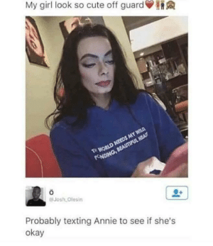 Cute, Funny, and Internet: My girl look so cute off guard  Josh Olesin  Probably texting Annie to see if she's  okay The internet is ruthless and I love it. via /r/funny https://ift.tt/2Mkpjhh
